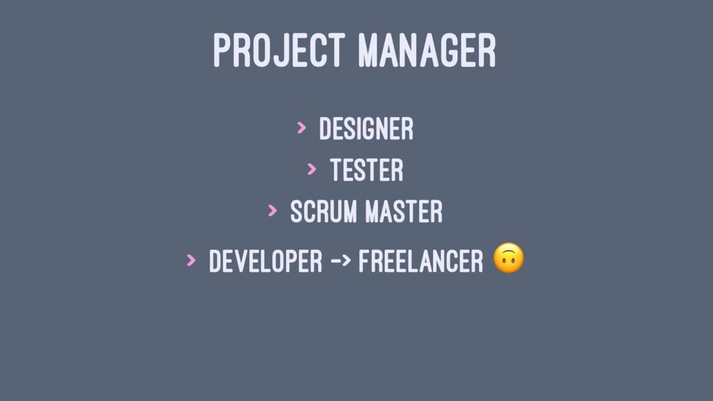 PROJECT MANAGER > Designer > Tester > Scrum Mas...