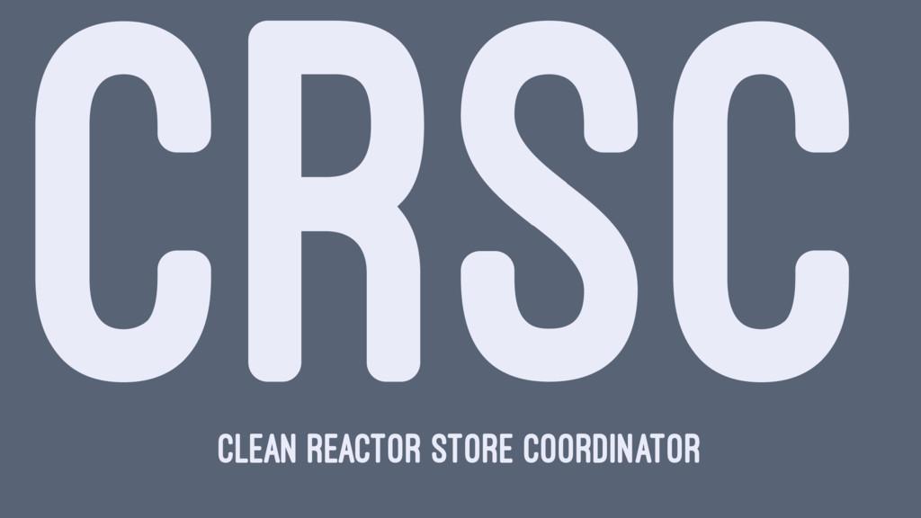 CRSC Clean Reactor Store Coordinator