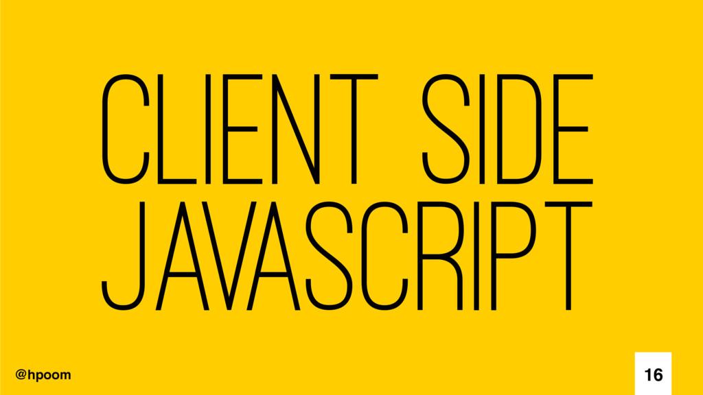 @hpoom Client Side Javascript 16