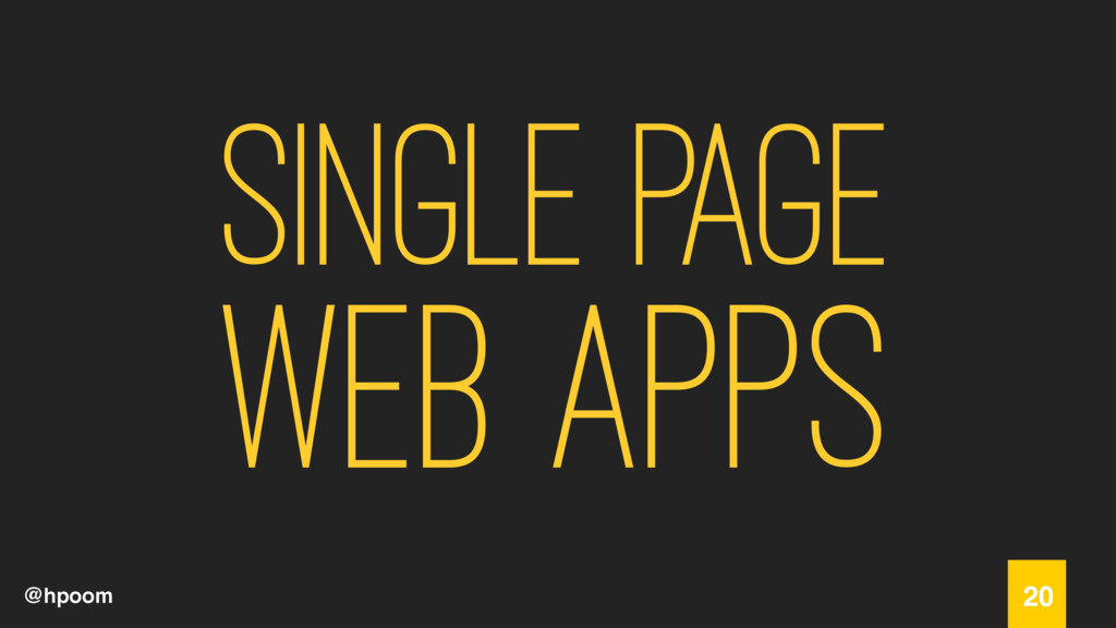 @hpoom Single Page Web Apps 20
