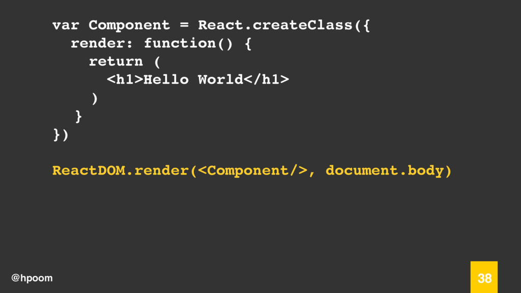 @hpoom 38 var Component = React.createClass({ r...