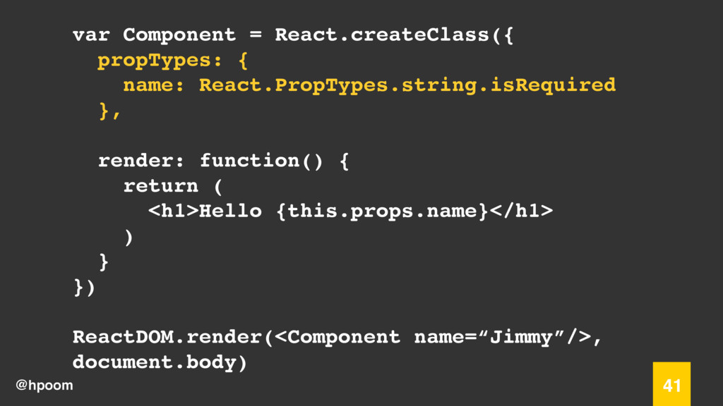 @hpoom 41 var Component = React.createClass({ p...