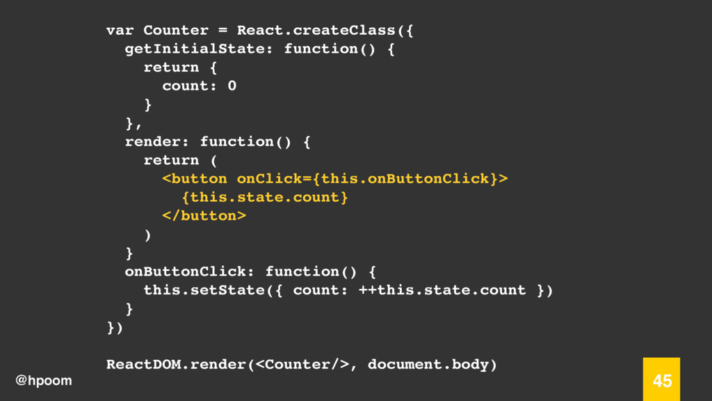 @hpoom 45 var Counter = React.createClass({ get...