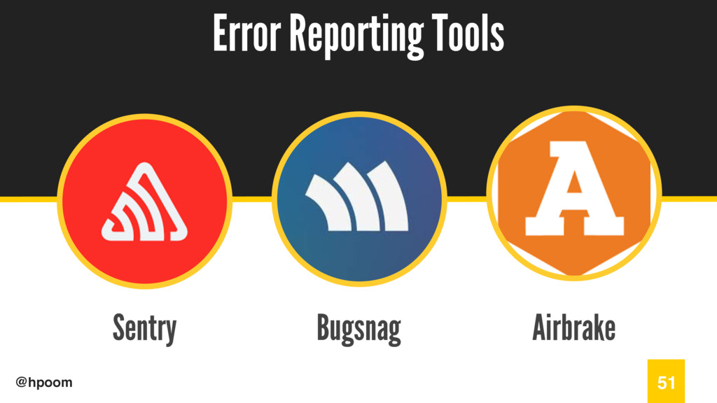 / @hpoom Sentry Error Reporting Tools 51 Bugsna...