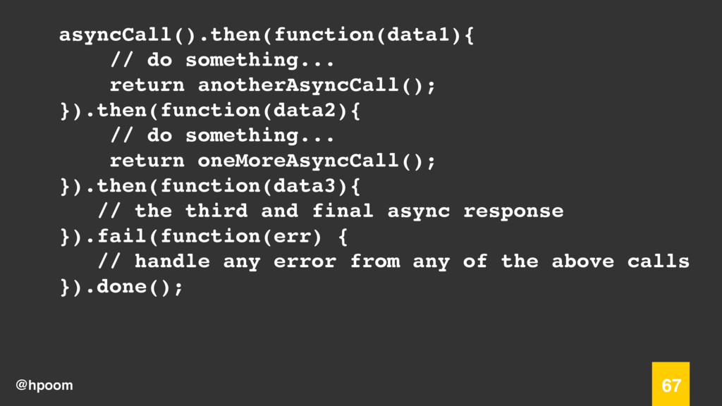 @hpoom 67 asyncCall().then(function(data1){ // ...