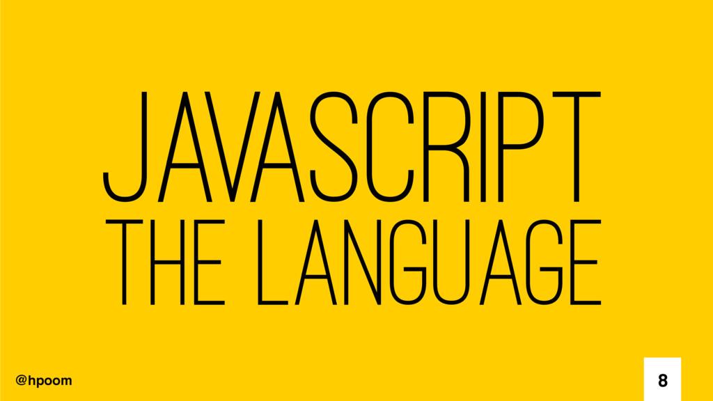 @hpoom Javascript The Language 8