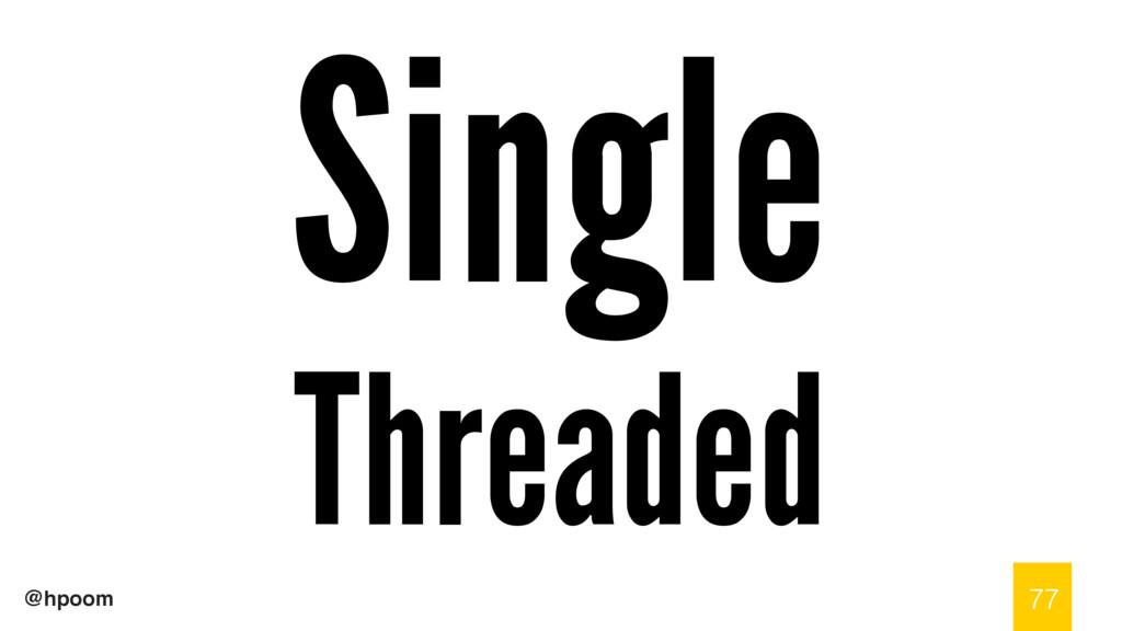 @hpoom Single Threaded 77
