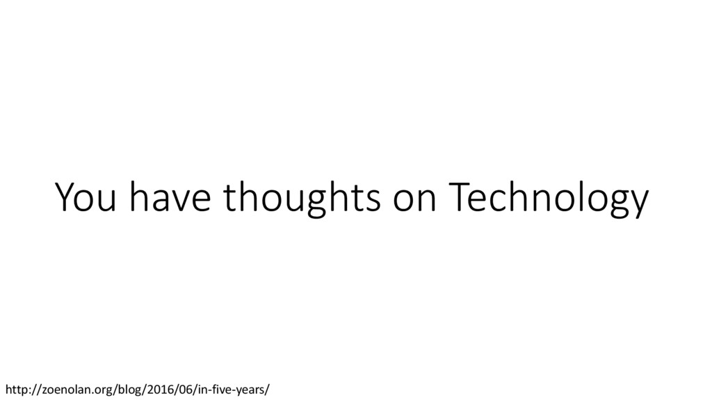 You have thoughts on Technology http://zoenolan...