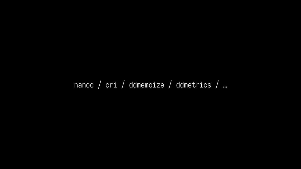 nanoc / cri / ddmemoize / ddmetrics / …