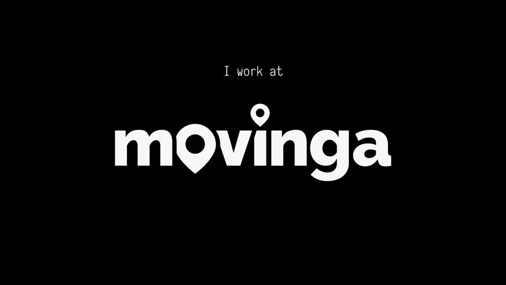I work at