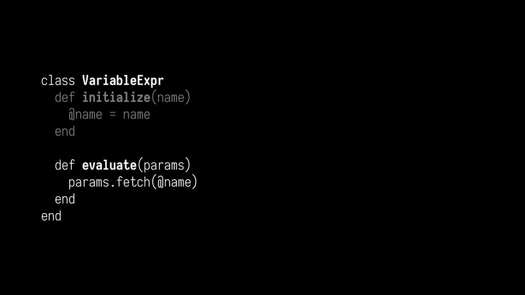 class VariableExpr def initialize(name) @name =...