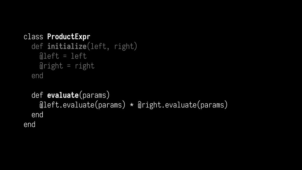class ProductExpr def initialize(left, right) @...
