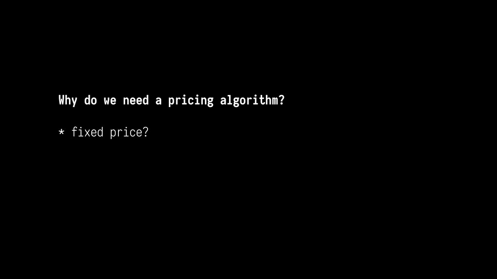 Why do we need a pricing algorithm?