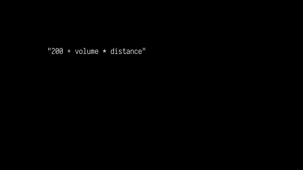 """""""200 + volume * distance"""""""