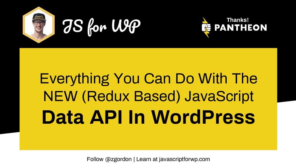 JS f WP Follow @zgordon   Learn at javascriptfo...