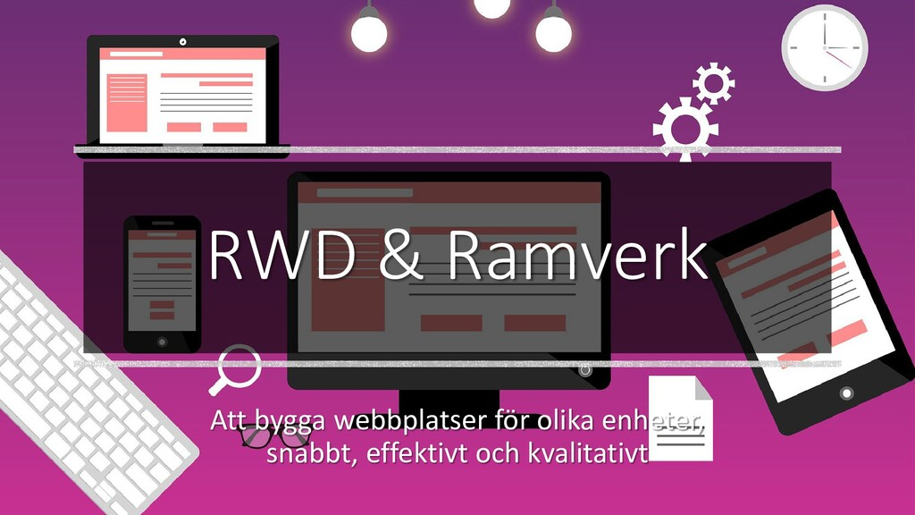 RWD & Ramverk Att bygga webbplatser för olika e...