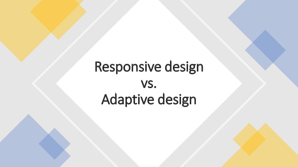 Responsive design vs. Adaptive design