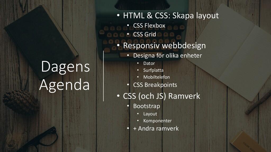 Dagens Agenda • HTML & CSS: Skapa layout • CSS ...