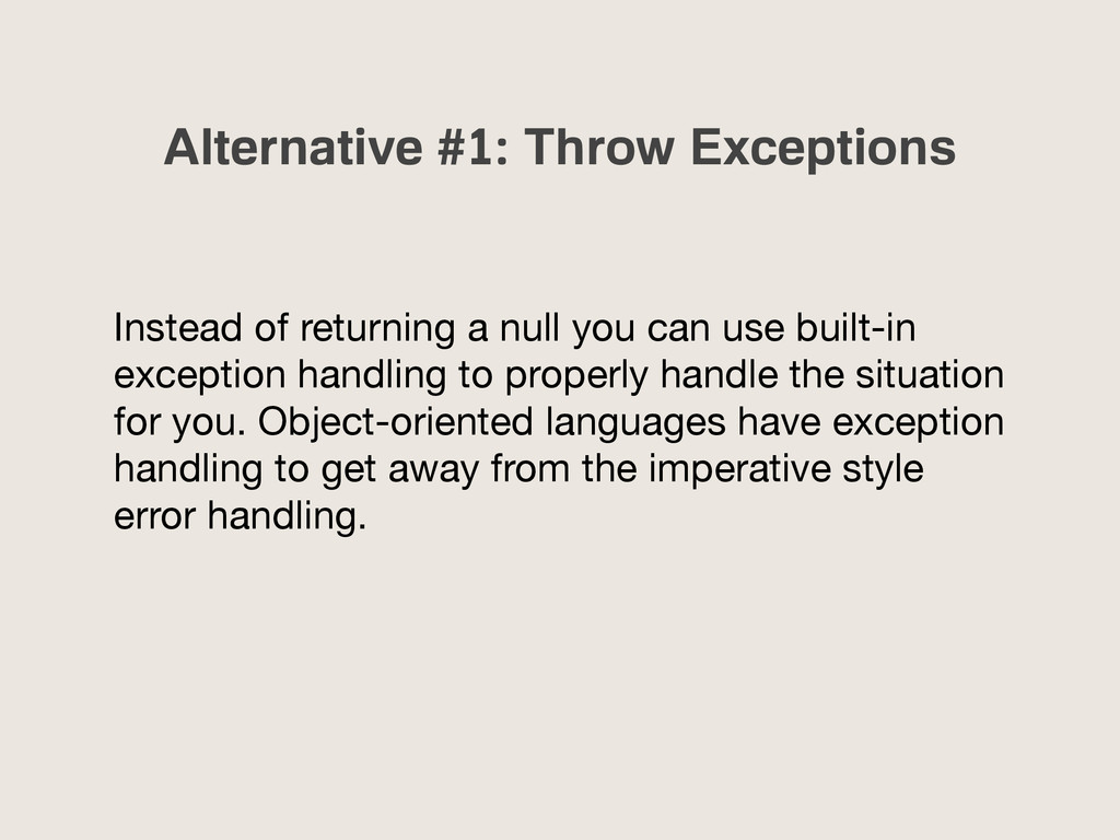 Alternative #1: Throw Exceptions Instead of ret...