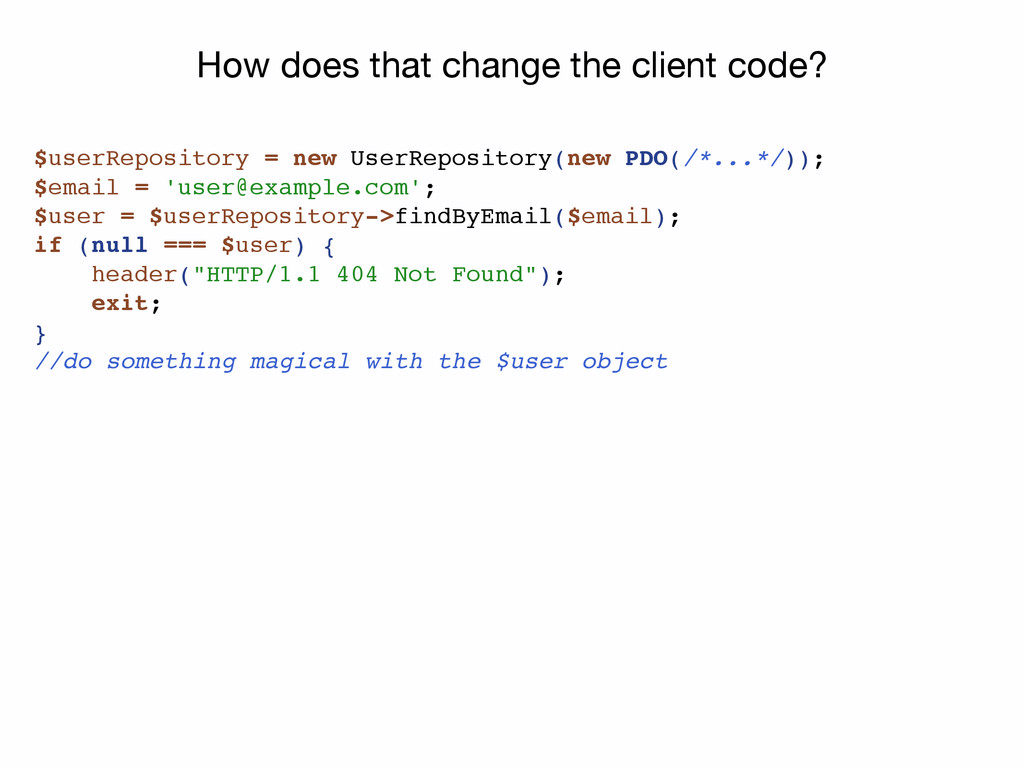 How does that change the client code? $userRepo...