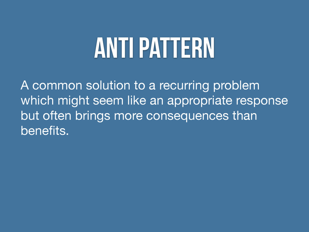 anti pattern A common solution to a recurring p...