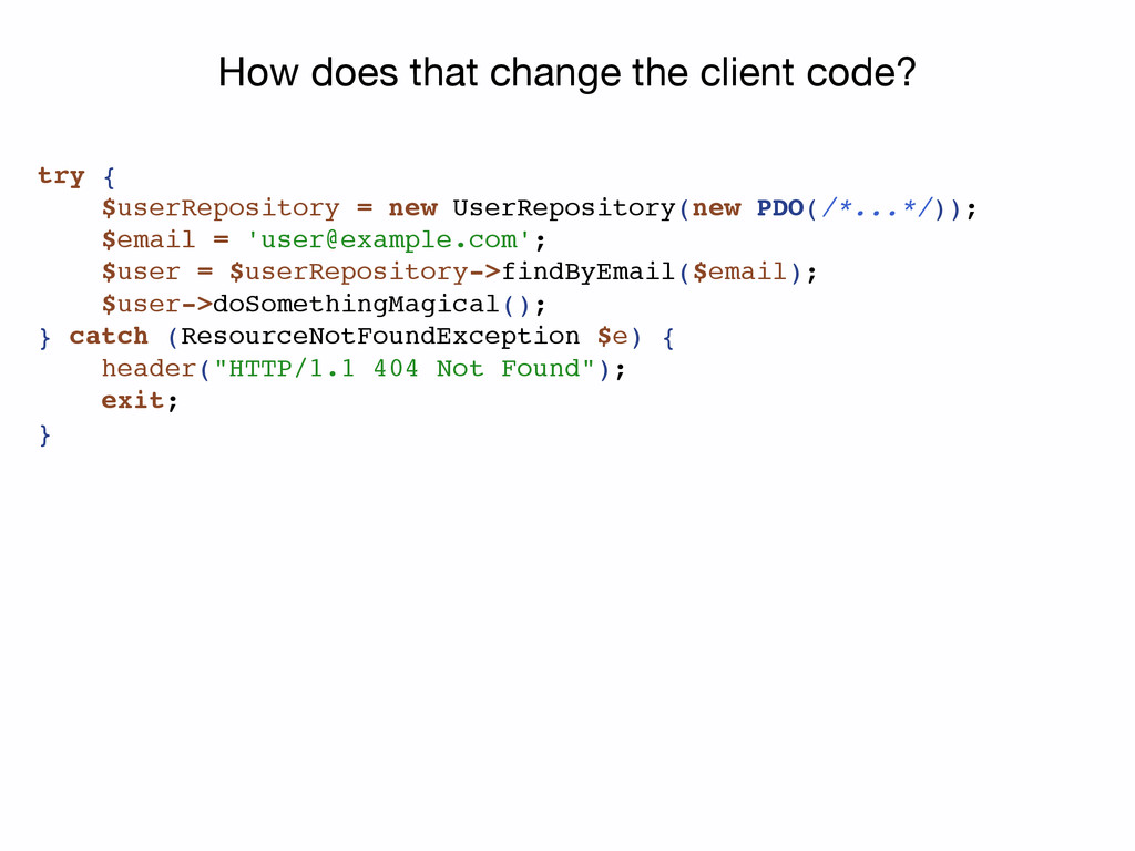 How does that change the client code? try { $us...