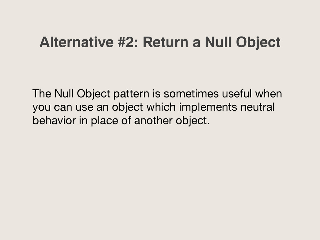 Alternative #2: Return a Null Object The Null O...