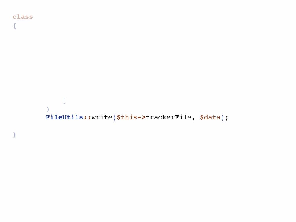 class { [ ) } FileUtils::write($this->trackerFi...