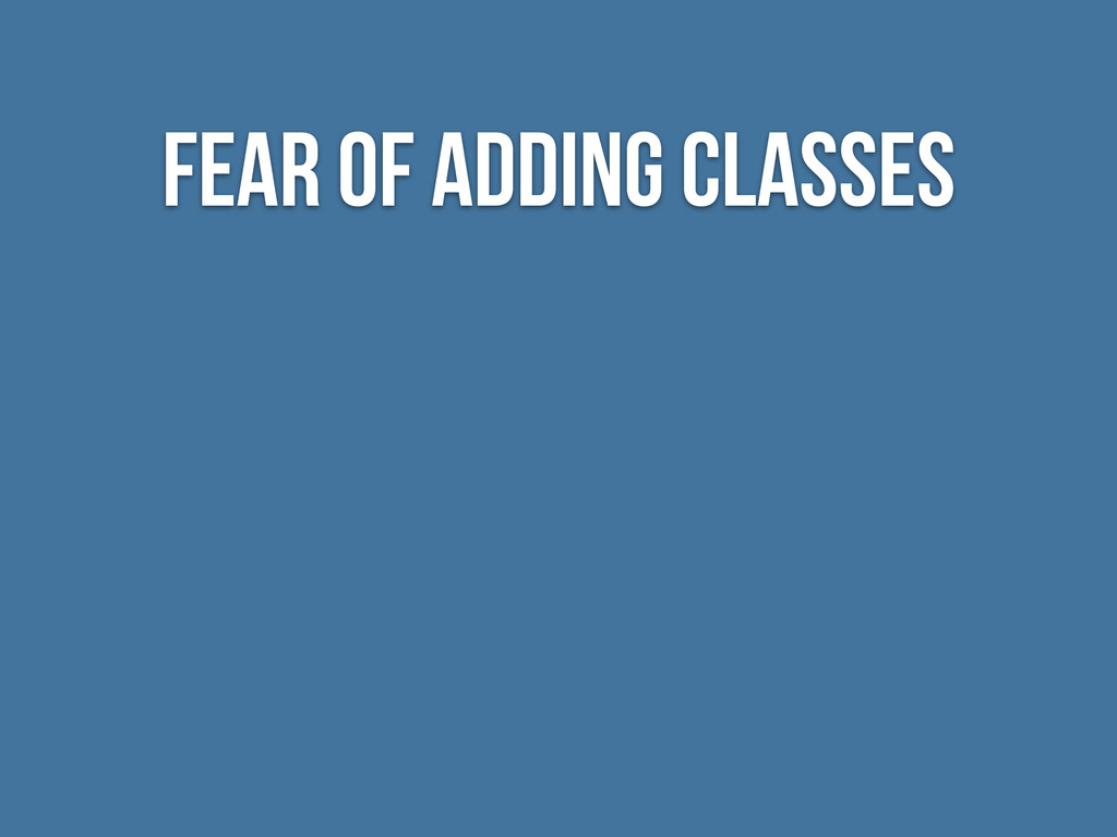 Fear of Adding Classes
