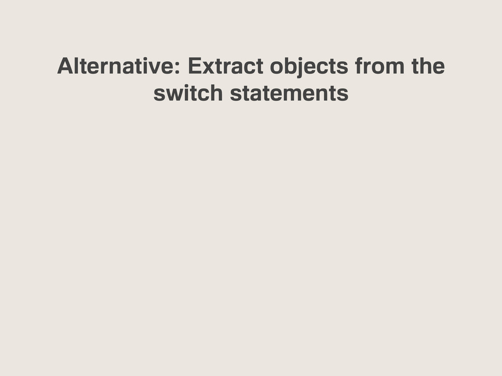 Alternative: Extract objects from the switch st...