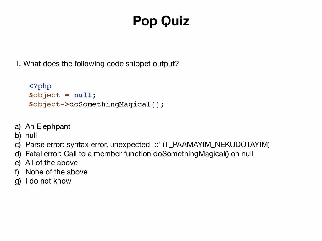 <?php $object = null; $object->doSomethingMagic...
