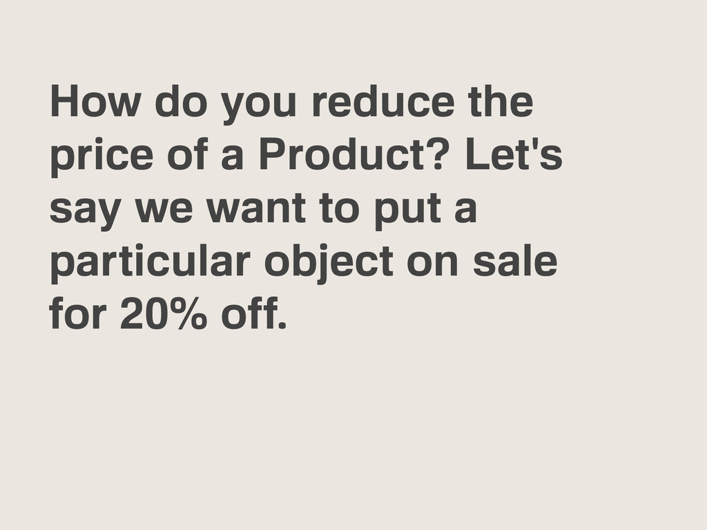 How do you reduce the price of a Product? Let's...