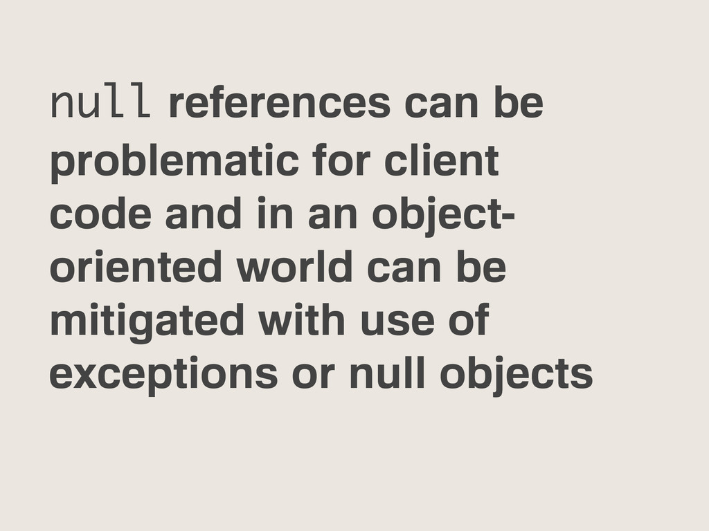 null references can be problematic for client c...