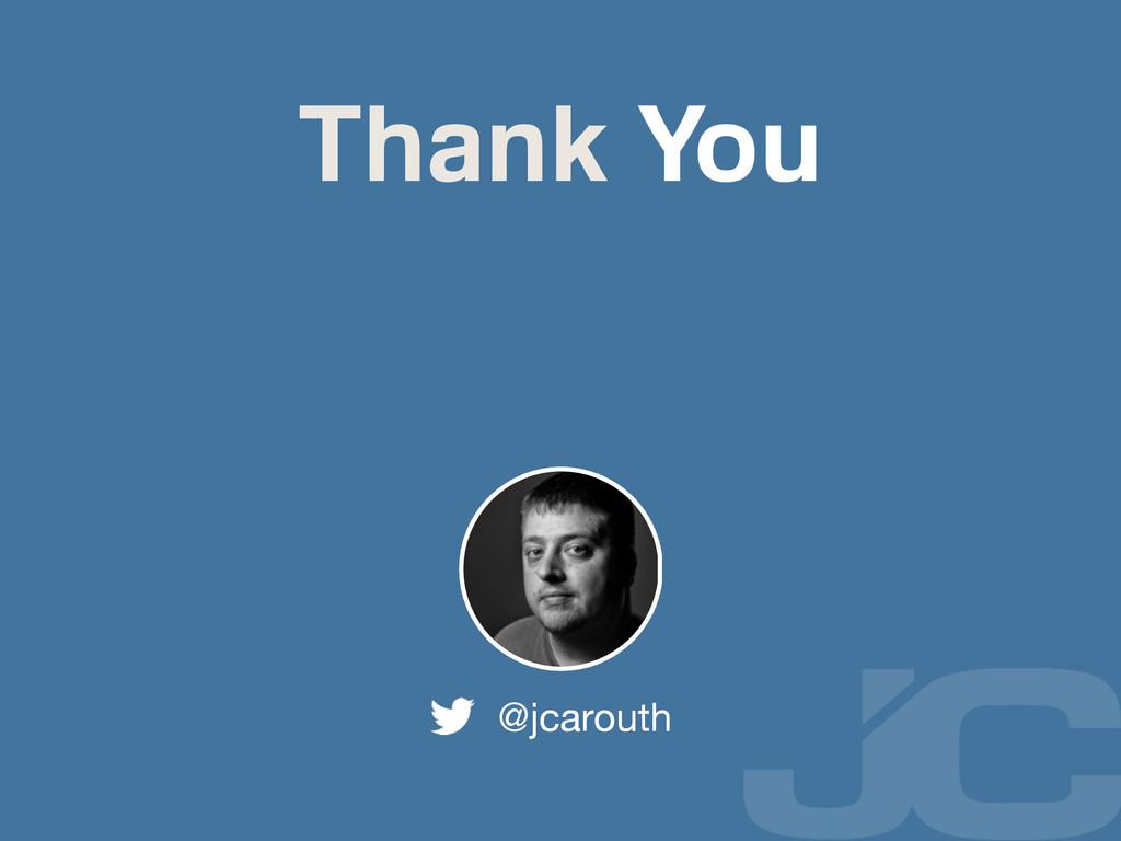 Thank You @jcarouth