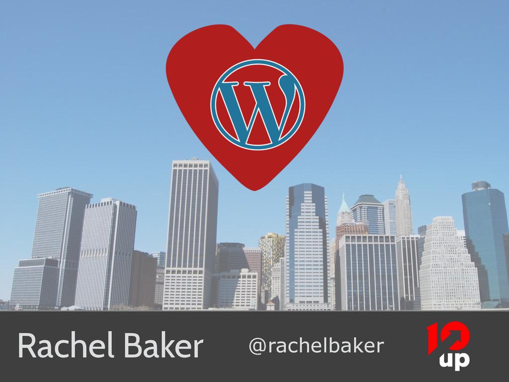 Rachel Baker @rachelbaker