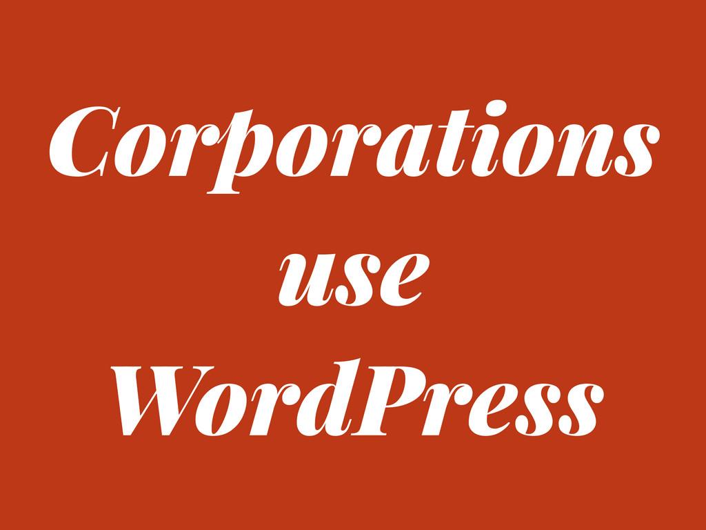 Corporations use WordPress