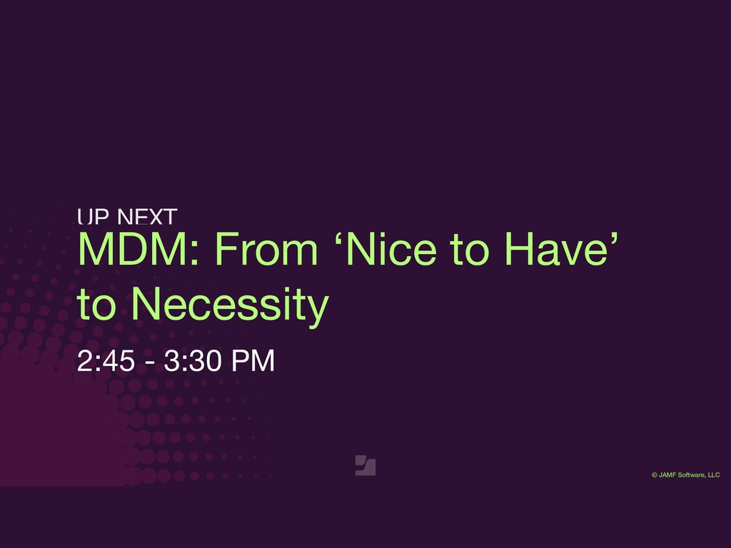 © JAMF Software, LLC MDM: From 'Nice to Have' t...