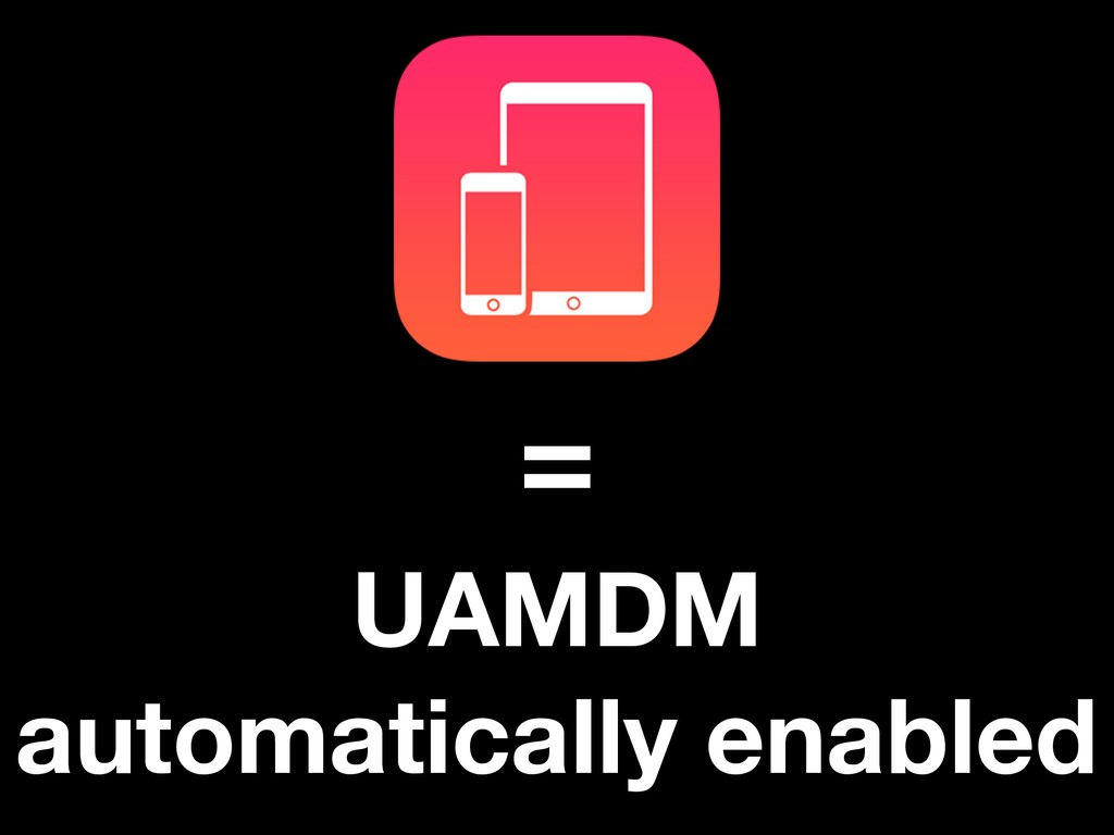 = UAMDM automatically enabled
