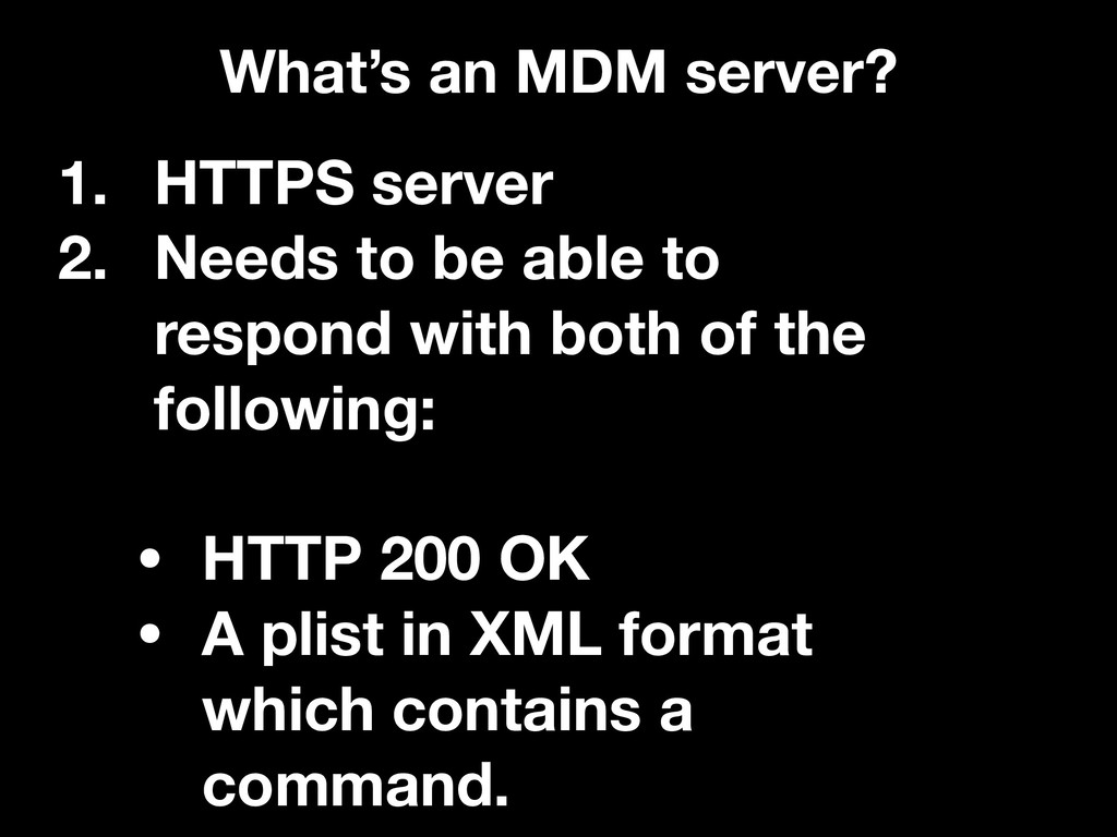 What's an MDM server? 1. HTTPS server 2. Needs ...