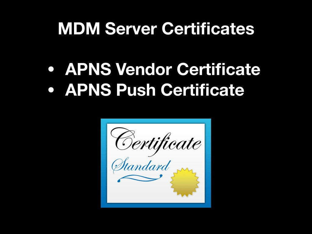 MDM Server Certificates • APNS Vendor Certificate...