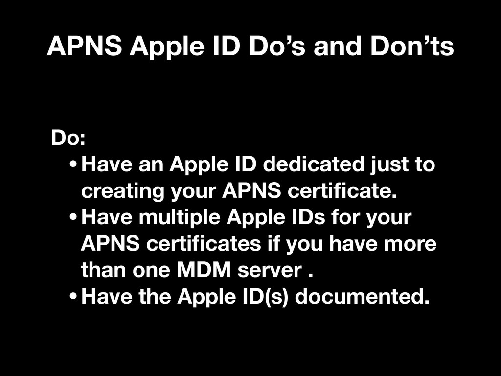 APNS Apple ID Do's and Don'ts Do: •Have an Appl...