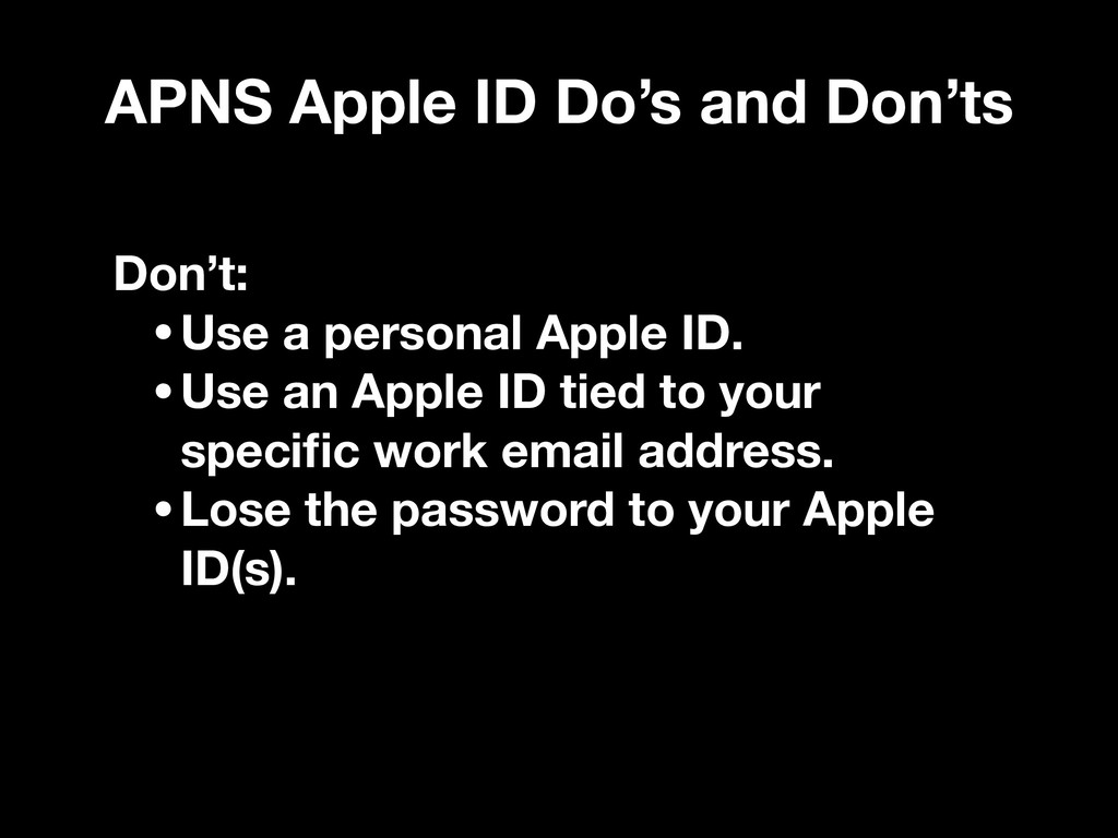 APNS Apple ID Do's and Don'ts Don't: •Use a per...