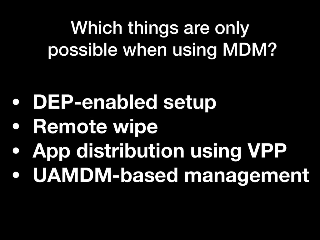 Which things are only possible when using MDM? ...