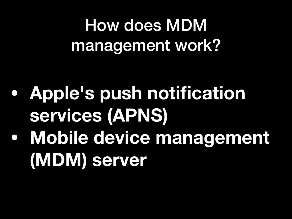 How does MDM management work? • Apple's push no...