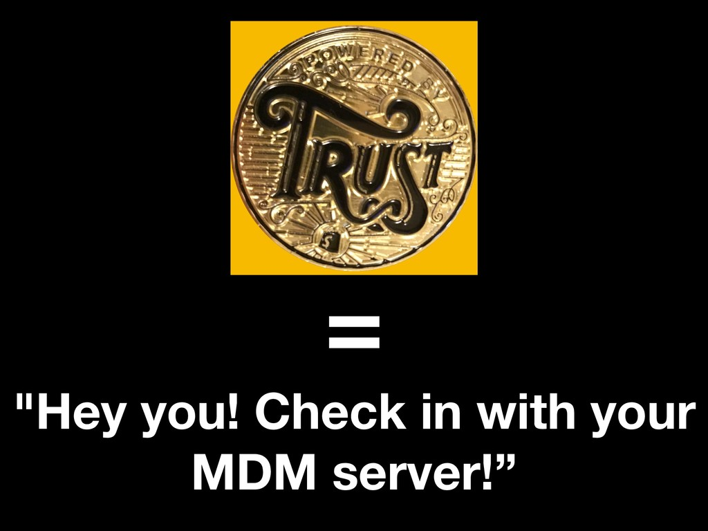 "= ""Hey you! Check in with your MDM server!"""