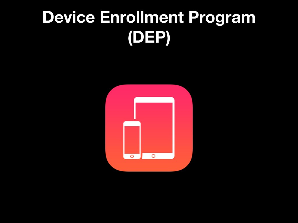 Device Enrollment Program (DEP)
