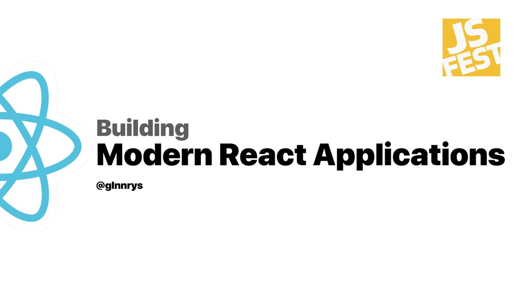Building Modern React Applications @glnnrys