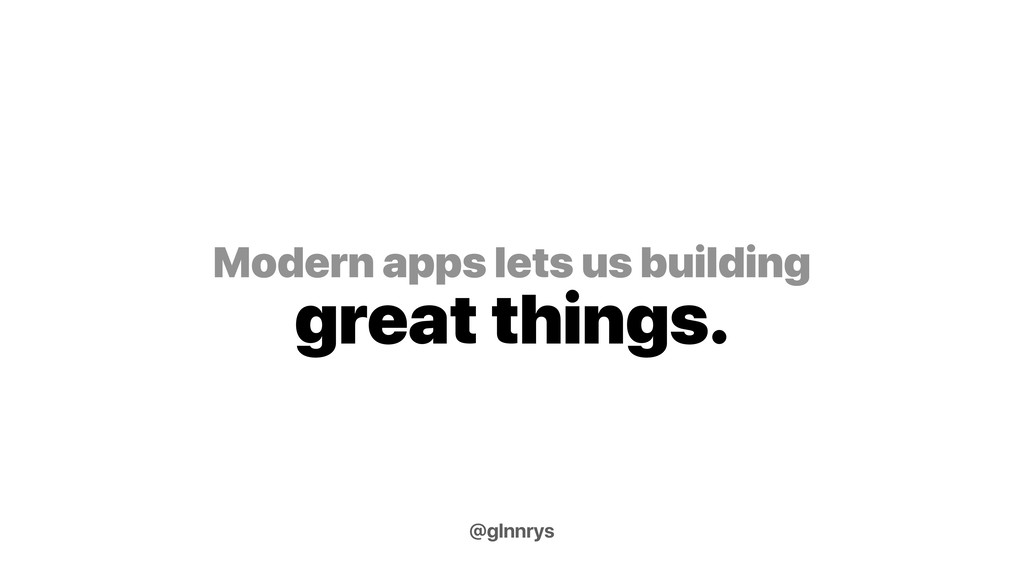 Modern apps lets us building great things. @gln...