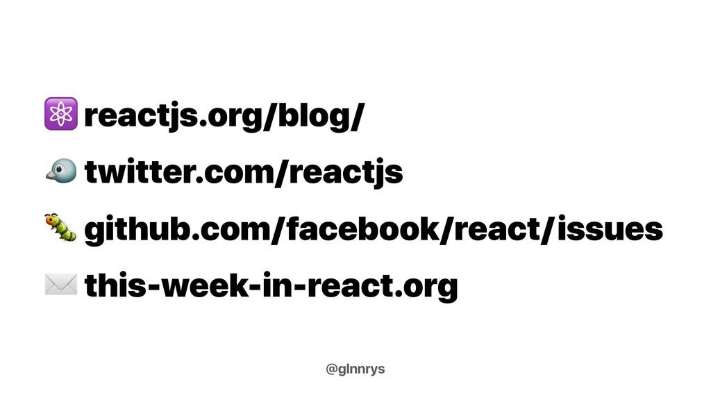 ⚛ reactjs.org/blog/  twitter.com/reactjs  githu...