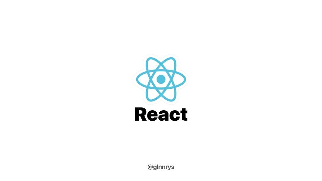 React @glnnrys